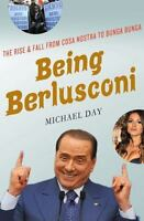 Being Berlusconi : The Rise and Fall from Cosa Nostra to Bunga Bunga by Michael