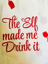 The Elf Made Me Drink It Christmas Tea Towel Red Wine Glasses Designs By Kathy