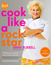 NEW Cook Like a Rock Star  125 Recipes Lessons and Culinary Secrets Anne Burrell