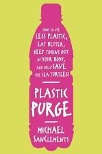 Plastic Purge: How to Use Less Plastic, Eat Better, Keep Toxins Out of Your