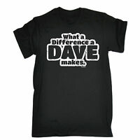 What A Difference A Dave Makes T-SHIRT Sarcasm Joke Top Funny Gift Birthday