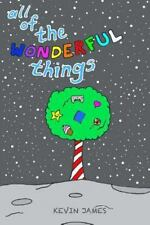 All of the Wonderful Things : The Prosperous Reflection for Kids by Kevin...