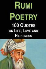 Rumi Poetry: 100 Quotes on Life, Love and Happiness by Jalal al-Din Rumi and...