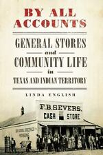 By All Accounts: General Stores and Community Life in Texas and Indian Territory