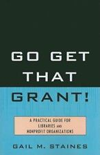 Go Get That Grant!: A Practical Guide for Libraries and Nonprofit Organizations,