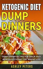 Ketogenic Dump Diner Recipes: 75 Quick and Easy Dump Dinners For Weight Loss