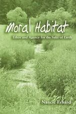 Moral Habitat: Ethos and Agency for the Sake of Earth (Suny Series on Religion a