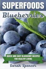 Superfoods: Blueberries : Quick and Easy Blueberry Recipes for Healthy Living...