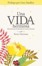 Una Vida Hermosa : Descubramos la Libertad en el Amor Altruista by Kerry...