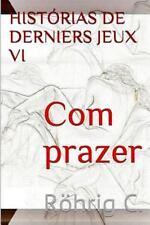 Com Prazer: Com Prazer VI : Historias de Derniers Jeux by C. Röhrig (2015,...