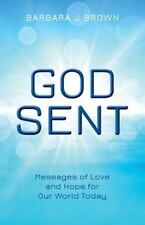 God Sent : Messages of Love and Hope for Our World Today by Barbara Brown...