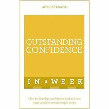 Outstanding Confidence in a Week: How to Develop Confidence and Achieve Your...