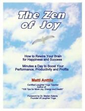 The Zen of Joy: How to Rewire Your Brain for Happiness and Success. Minutes a Da