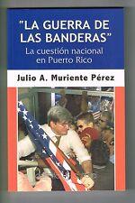 Julio A Muriente La Guerra De Las Banderas La Cuestion Nacional En Puerto Rico