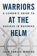 Warriors at the Helm : A Leader's Guide to Success in Business by Juan Carlos...