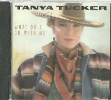 TANYA TUCKER WHAT DO I DO WITH ME CD