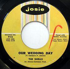 SHELLS 45 Our Wedding Day / Deep In My Heart VG++ Doo Wop JOSIE 1963 w674