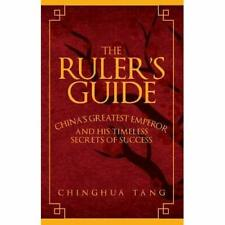 The Ruler's Guide: China's Greatest Emperor and His Tim - Hardback NEW Tang, Chi