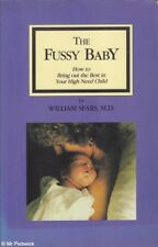 William Sears FUSSY BABY: HOW TO BRING OUT THE BEST IN YOUR HIGH NEED CHILD SC B