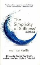 The Simplicity of Stillness Method: 3 Steps to Rewire Your Brain, and -ExLibrary