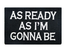 As Ready As I'm Gonna Be Hook & Loop Tactical Funny Morale Tags Patch B&W