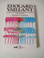 EDOUARD VAILLANT LA CREATION DE L'UNITE SOCIALISTE EN FRANCE Jolyon Howorth
