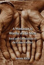 France Overseas Studies in Empire and D: A Workman Is Worthy of His Meat :...