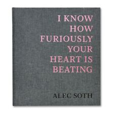 Alec Soth - I KNOW HOW FURIOUSLY YOUR HEART IS BEATING (Signed, 1st Printing)