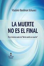 La Muerte No Es el Final : Por el Mismo Autor de Me lo Conto un Muerto by...