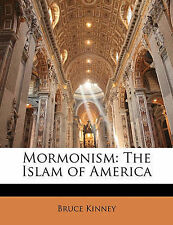 Mormonism: The Islam of America by Kinney, Bruce