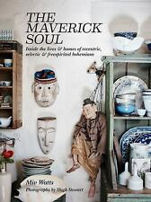 Maverick Soul : Inside the Lives and Homes of Eccentric, Eclectic and...