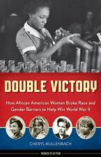 Women of Action: Double Victory : How African American Women Broke Race and...