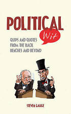 Political Wit: Quips and Quotes from the Back Benches and Beyond, Gauge, Steven,