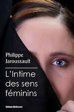 L'Intime des sens feminins, par Philippe Jaroussault