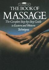The Book of Massage: The Complete Step-by-Step Guide To Eastern And Western Te..