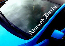 Abused Daily 02 ANY COLOUR Windscreen Sticker Drift JDM Euro Car Vinyl Decal