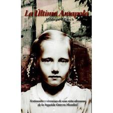 La Ultima Amapola : Testimonio y vivencias de una niña alemana de la Segunda...