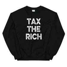 Tax The Rich Sweatshirt Regular Size S-3XL