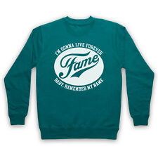 I'M GONNA LIVE FOREVER BABY REMEMBER MY NAME FAME ADULTS & KIDS SWEATSHIRT