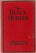 D471 The Black Hunter James O. Curwood Hardback Book