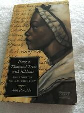 Hang a Thousand Trees with Ribbons : The Story of Phillis Wheatley by Ann Rinald