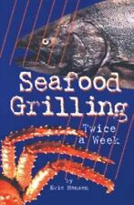 Seafood Grilling Twice a Week by Hansen, Evie