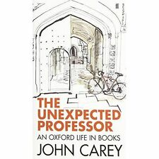 The Unexpected Professor: An Oxford Life in Books by Carey, John