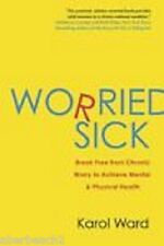 Worried Sick : Break Free from Chronic Worry to Achieve Mental and Physical...