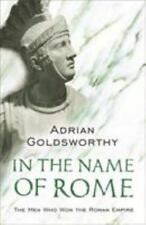 In the Name of Rome : The Men Who Won the Roman Empire by Adrian Goldsworthy...