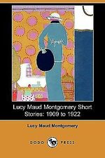 Lucy Maud Montgomery Short Stories : 1909 to 1922 by L. M. Montgomery (2008,...