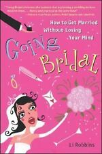 Going Bridal : How to Get Married Without Losing Your Mind by Li Robbins (2003,
