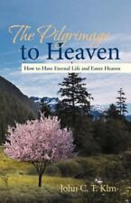 The Pilgrimage to Heaven: How to Have Eternal Life and Enter Heaven (Paperback o