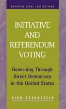 Initiative and Referendum Voting : Governing Through Direct Democracy in the...
