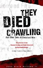 They Died Crawling & Other Tales of Cleveland Woe: The Foulest Crimes & Worst Di